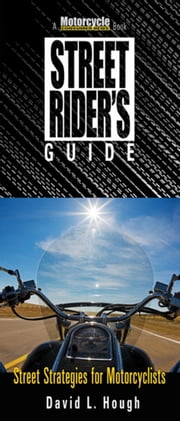 Street Rider's Guide - Street Strategies for Motorcyclists ebook by David L. Hough
