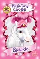 Magic Pony Carousel #1: Sparkle the Circus Pony ebook by Poppy Shire, Ron Berg