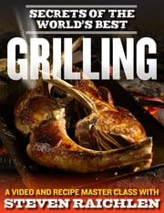 Secrets of the World's Best Grilling - A Video and Recipe Master Class with Steven Raichlen ebook by Steven Raichlen