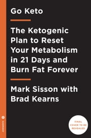 Go Keto - The Ketogenic Plan to Reset Your Metabolism in 21 Days and Burn Fat Forever ebook by Mark Sisson