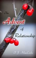 The Advent of Relationship: 2013 Edition ebook by TJ MacLeslie