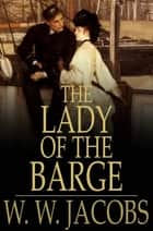 The Lady of the Barge - And Other Stories ebook by W. W. Jacobs