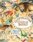 Illustrating Children's Books ebook by Martin Ursell