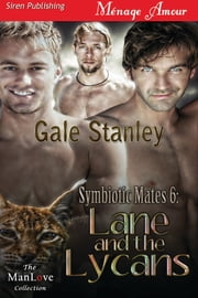 Symbiotic Mates 6: Lane and the Lycans ebook by Gale Stanley