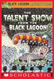Black Lagoon Adventures #2: The Talent Show from the Black Lagoon ebook by Mike Thaler,Jared D. Lee