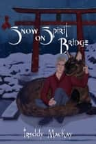Snow on Spirit Bridge ebook by Freddy MacKay