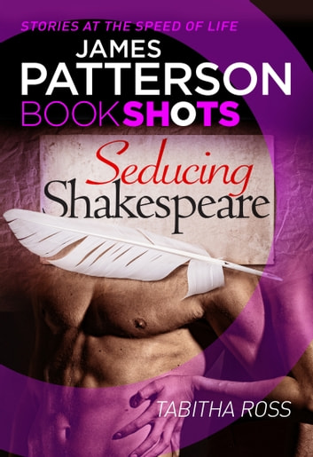 Seducing Shakespeare - BookShots ebook by Tabitha Ross,James Patterson