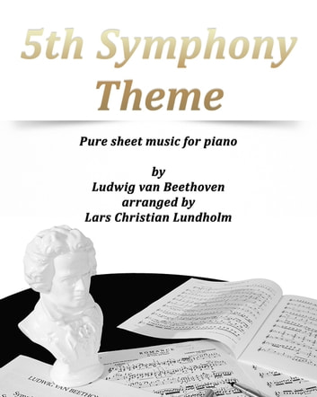 5th Symphony Theme Pure sheet music for piano by Ludwig van Beethoven arranged by Lars Christian Lundholm ebook by Pure Sheet Music