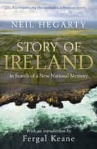 Story of Ireland ebook by Neil Hegarty, Fergal Keane