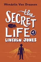 The Secret Life of Lincoln Jones ebook by Wendelin Van Draanen