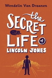 The Secret Life of Lincoln Jones ebook by Wendelin Van Draanen Parsons