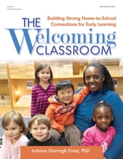The Welcoming Classroom - Building Strong Home-to-School Connections for Early Learning ebook by Johnna Ernst