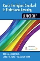 Reach the Highest Standard in Professional Learning - Leadership ebook by Shirley M. Hord, Valerie von Frank, Dr. Karen Seashore Louis