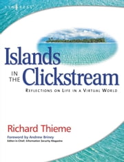 Richard Thieme's Islands in the Clickstream: Reflections on Life in a Virtual World ebook by Thieme, Richard