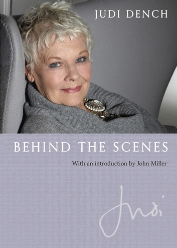 Judi: Behind the Scenes - With an Introduction by John Miller ebook by Dame Judi Dench