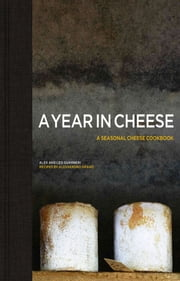 A Year in Cheese ebook by Alex Guarneri,Leo Guarneri,Alessandro Grano