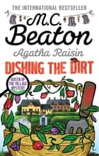 Agatha Raisin: Dishing the Dirt ebook by M.C. Beaton