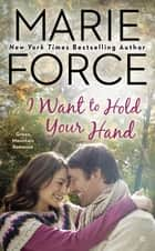 I Want to Hold Your Hand - Green Mountain Book Two ebook by Marie Force