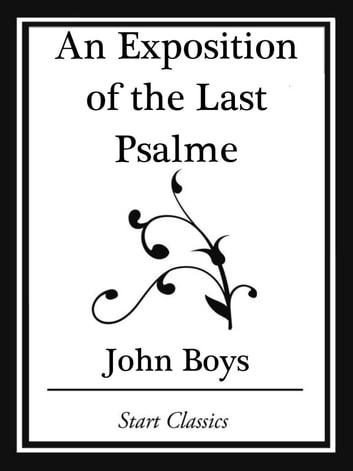 An Exposition of the Last Psalme (Start Classics) ebook by John Boys