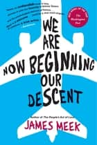 We Are Now Beginning Our Descent - A Novel ebook by James Meek
