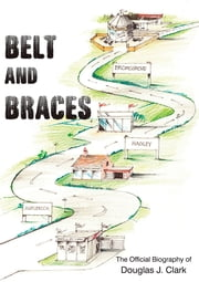 Belt and Braces - The official biography of Douglas J. Clark ebook by Euan Rose