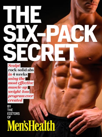 Men's Health The Six-Pack Secret (Enhanced Edition) - Sculpt Rock-Hard Abs with the Fastest Muscle-Up, Slim-Down Program Ever Created! ebook by Editors of Men's Health Magazi