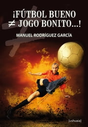 ¡Fútbol bueno ≠ jogo bonito...! ebook by Kobo.Web.Store.Products.Fields.ContributorFieldViewModel