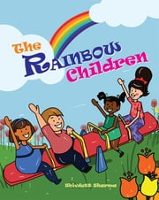 The Rainbow Children - All Children Big and Small…The Good Lord Loves Them All! ebook by Shivdutt Sharma