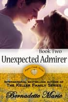 Unexpected Admirer ebook by Bernadette Marie