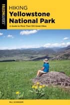 Hiking Yellowstone National Park - A Guide To More Than 100 Great Hikes ebook by Bill Schneider