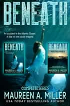 Beneath Boxed Set ebook by Maureen A. Miller