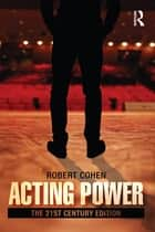 Acting Power - The 21st Century Edition ebook by Robert Cohen