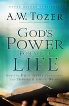 God's Power for Your Life - How the Holy Spirit Transforms You Through God's Word ebook by James L. Snyder, A.W. Tozer
