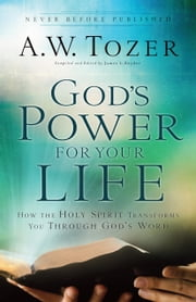 God's Power for Your Life - How the Holy Spirit Transforms You Through God's Word ebook by James L. Snyder,A.W. Tozer