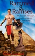 Rammed by Ramses, Pharaoh of All Egypt and Conqueror of My Body ebook by Gracie Lacewood
