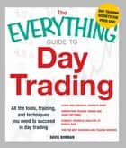 The Everything Guide to Day Trading - All the tools, training, and techniques you need to succeed in day trading ebook by David Borman
