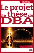 Le projet de thèse de DBA ebook by Michel KALIKA, Paul BEAULIEU