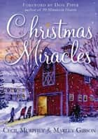 Christmas Miracles - Foreword by Don Piper, Author of 90 Minutes in Heaven ebook by Cecil Murphey, Marley Gibson