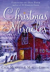 Christmas Miracles - Foreword by Don Piper, Author of 90 Minutes in Heaven ebook by Cecil Murphey,Marley Gibson