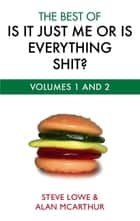 The Best Of Is It Just Me Or Is Everything Shit? ebook by Steve Lowe, Alan McArthur
