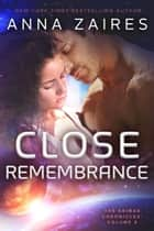 Close Remembrance (The Krinar Chronicles: Volume 3) ebook by Anna Zaires,Dima Zales