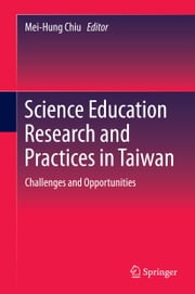 Science Education Research and Practices in Taiwan - Challenges and Opportunities ebook by Mei-Hung Chiu
