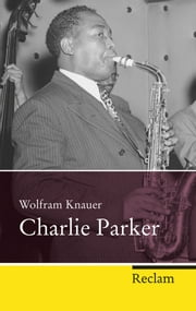 Charlie Parker ebook by Wolfram Knauer