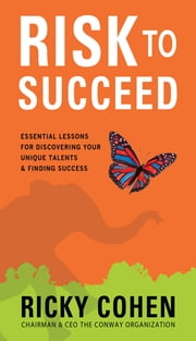 Risk to Succeed: Essential Lessons for Discovering Your Unique Talents and Finding Success ebook by Ricky Cohen