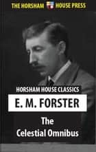 The Celestial Omnibus ebook by E. M. Forster