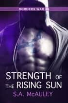 Strength of the Rising Sun ebook by S.A. McAuley