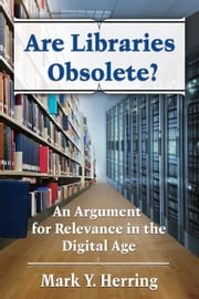 Are Libraries Obsolete? - An Argument for Relevance in the Digital Age ebook by Mark Y. Herring