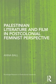 Palestinian Literature and Film in Postcolonial Feminist Perspective ebook by Anna Ball