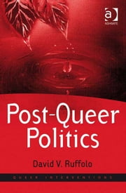 Post-Queer Politics ebook by Dr David V Ruffolo