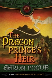 The Dragonprince's Heir - The Dragonprince's Legacy, #3 ebook by Aaron Pogue